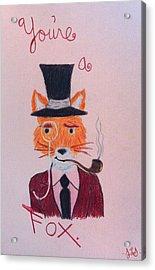 You're A Fox Acrylic Print by Jessica Sanders