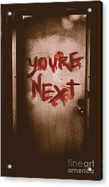 You're Next Acrylic Print