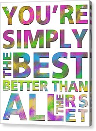 You're Simply The Best Acrylic Print