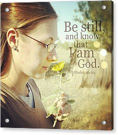 be Still, And Know That I Am God... Acrylic Print
