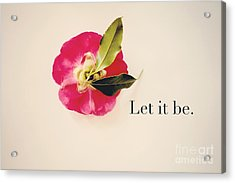 Let It Be. Acrylic Print by Kim Fearheiley