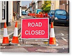 Road Closed Acrylic Print by Tom Gowanlock