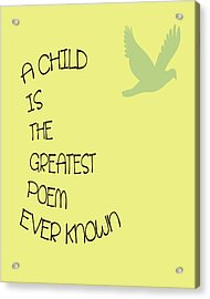 A Child Is The Greatest Poem Ever Known Acrylic Print by Georgia Fowler
