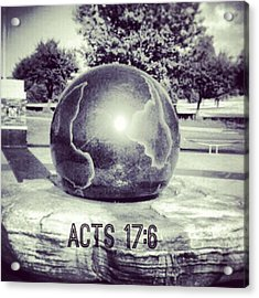 Acts 17:6 #bible #motivation Acrylic Print by Kel Hill