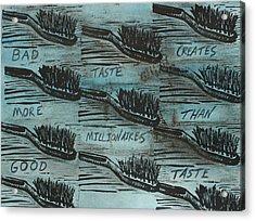 Bad Taste Acrylic Print