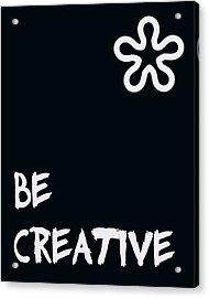 Be Creative Acrylic Print by Georgia Fowler