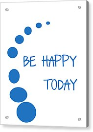 Be Happy Today In Blue Acrylic Print