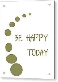 Be Happy Today In Khaki Acrylic Print by Georgia Fowler
