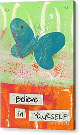 Believe In Yourself Acrylic Print by Linda Woods