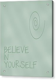 Believe In Yourself Acrylic Print by Georgia Fowler