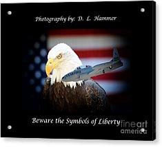 Beware The Symbols Of Liberty Acrylic Print by Dennis Hammer