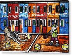 Bounjiorno Italia Tennis Acrylic Print by Monica Engeler
