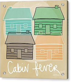 Cabin Fever Acrylic Print by Linda Woods