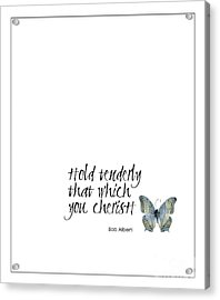 Hold Tenderly That Which You Cherish Quote Acrylic Print