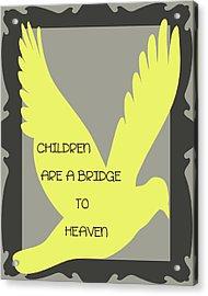 Children Are A Bridge To Heaven Acrylic Print by Georgia Fowler