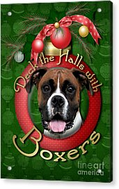 Christmas - Deck The Halls With Boxers Acrylic Print by Renae Laughner