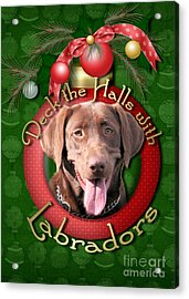 Christmas - Deck The Halls With Labrador S Acrylic Print by Renae Laughner