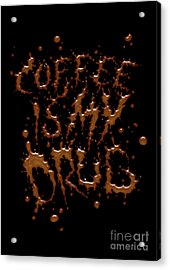 Coffe Is My Drug Acrylic Print by Andreas  Leonidou