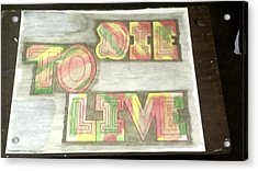 Die To Live Acrylic Print