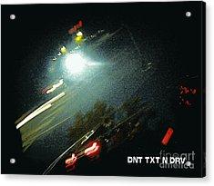 Dnt Txt N Drv Acrylic Print by Renee Trenholm
