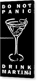 Do Not Panic - Drink Martini - Black Acrylic Print by Wingsdomain Art and Photography