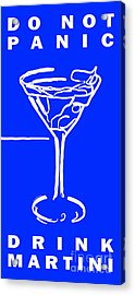 Do Not Panic - Drink Martini - Blue Acrylic Print by Wingsdomain Art and Photography