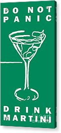 Do Not Panic - Drink Martini - Green Acrylic Print by Wingsdomain Art and Photography
