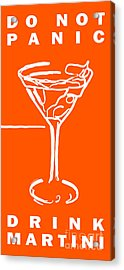Do Not Panic - Drink Martini - Orange Acrylic Print by Wingsdomain Art and Photography