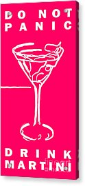 Do Not Panic - Drink Martini - Pink Acrylic Print by Wingsdomain Art and Photography