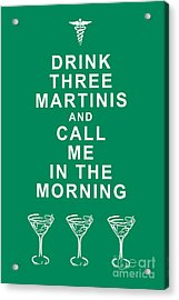 Drink Three Martinis And Call Me In The Morning - Green Acrylic Print