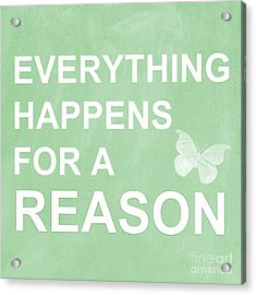 Everything For A Reason Acrylic Print by Linda Woods