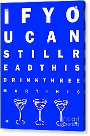 Eye Exam Chart - If You Can Read This Drink Three Martinis - Blue Acrylic Print by Wingsdomain Art and Photography