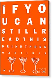 Eye Exam Chart - If You Can Read This Drink Three Martinis - Orange Acrylic Print by Wingsdomain Art and Photography