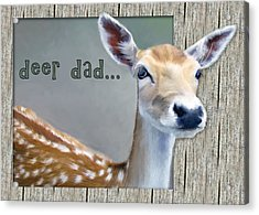 Fathers Day Deer Dad Acrylic Print by Susan Kinney