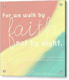 For We Walk By Faith, Not By Sight. 2 Acrylic Print