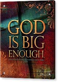 God Is Big Enough Acrylic Print by Shevon Johnson