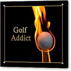 Golf Addict Acrylic Print by Trudy Wilkerson