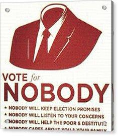 #haha #politics #vote #nobody #anarchy Acrylic Print