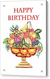 Happy Birthday Card Fruit Vase Mosaic Acrylic Print by Irina Sztukowski