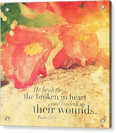 He Healeth The Broken In Heart And Acrylic Print by Traci Beeson