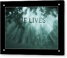 He Lives Acrylic Print by Trudy Wilkerson