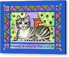 Home Is Where The Cat Is  Acrylic Print by Pamela  Corwin