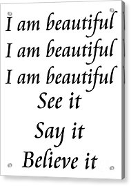 I Am Beautiful See It Say It Believe It Acrylic Print by Andee Design