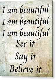 I Am Beautiful See It Say It Believe It Grunge Acrylic Print by Andee Design