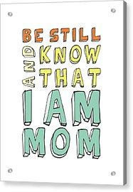 I Am Mom Acrylic Print by Megan Romo