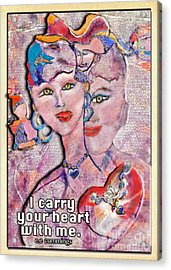 I Carry Your Heart With Me Acrylic Print