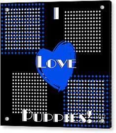 I Love Puppies Acrylic Print by Andee Design