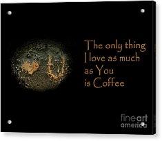 I Love You And Coffee Acrylic Print