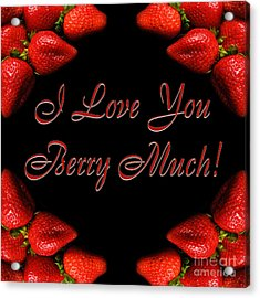 I Love You Berry Much Acrylic Print by Andee Design