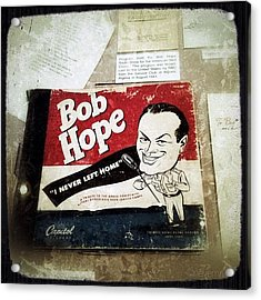 i Never Left Home By Bob Hope: His Acrylic Print
